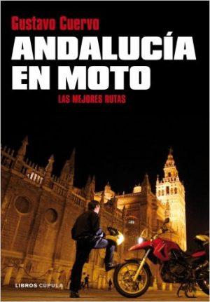 Andalucía en moto Las mejores rutas por Gustavo Cuervo